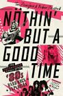 Nothin but a Good Time The Uncensored History Hardcover Book Tom Beaujour
