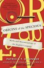 Origins of the Specious: Myths and Misconceptions of the English Language by Patricia T O'Conner, Stewart Kellerman (Paperback / softback, 2010)