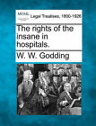 The Rights of the Insane in Hospitals. by W W Godding (Paperback / softback, 2010)