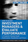How to Select Investment Managers and Evaluate Performance: A Guide for Pension Funds, Endowments, Foundations, and Trusts by G.Timothy Haight, Stephen O. Morrell, Glenn F. Ross (Hardback, 2007)
