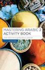 Mastering Arabic 2 Activity Book by Jane Wightwick, Mahmoud Gaafar (Paperback, 2016)