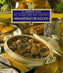 Französische Küche. Le Cordon Bleu. Die Küche für den Go... | Buch | Zustand gut