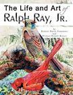 The Life and Art of Ralph Ray Jr. by Robert David Tompkins 9781441529138