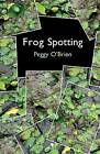 Frog Spotting by Peggy O'Brien (Paperback, 2009)