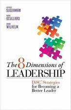 The 8 Dimensions of Leadership : Disc Strategies for Becoming a Better Leader by Emma Wilhelm, Jeffrey Sugerman and Mark Scullard (2011, Paperback)