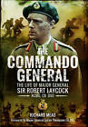 The Commando General: The Life of Major General Sir Robert Laycock KCMG CB DSO by Richard Mead (Hardback, 2016)