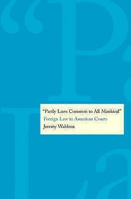 """""""Partly Laws Common to All Mankind"""". Foreign Law in American Courts by Waldron,"""