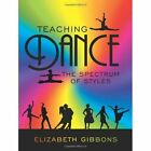 Teaching Dance The Spectrum of Styles by Elizabeth Gibbons 1434312062 2007
