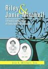 Riley & Janie Mitchell  : A Proud & Lasting Legacy of Family, Faith, Love & Courage by Eric A Mitchell (Hardback, 2012)