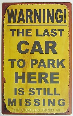 Last Car Still Missing FUNNY TIN SIGN no parking reserved metal garage bar OHW