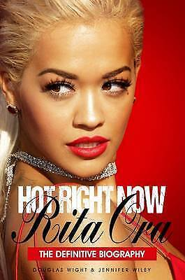1 of 1 - Hot Right Now: The Definitive Biography of Rita Ora by Douglas Wight, Jennifer W