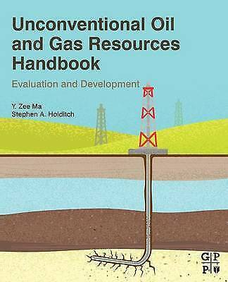 Unconventional Oil and Gas Resources Handbook: Evaluation and Development by...