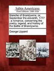 Blanche of Brandywine, Or, September the Eleventh, 1777: A Romance, Concerning the Poetry, Legend, and History of the Battle of Brandywine. by George Lippard (Paperback / softback, 2012)