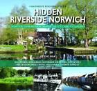 Hidden Riverside Norwich by Steve Silk (Hardback, 2016)
