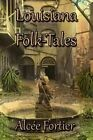 Louisiana Folk-Tales by Alcee Fortier (Paperback / softback, 2014)