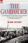 The Gambardier: The Experiences of a Battery of Heavy Artillery on the Western Front During the First World War by Mark Severn (Hardback, 2007)