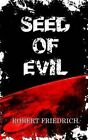 Seed of Evil an Ancient Evil Rises 9781495933103 by Robert Friedrich Paperback