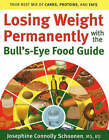 Losing Weight Permanently with the Bull's-Eye Food Guide: Your Best Mix of Carbs, Proteins, and Fats by Josephine Connolly Schoonen (Paperback, 2004)
