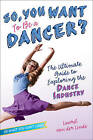 So, You Want to be a Dancer?: The Ultimate Guide to Exploring the Dance Industry by Laurel Van Der Linde (Paperback, 2015)