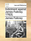 Indictment Against James Faikney. 176[3]. by James Faikney (Paperback / softback, 2010)