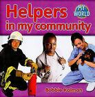 Helpers in My Community by Bobbie Kalman (Hardback, 2010)