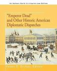 Emperor Dead and Other Historic American Diplomatic Dispatches by iUniverse (Paperback / softback, 2012)