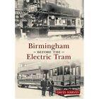 Birmingham Before the Electric Tram by David Harvey (Paperback, 2013)