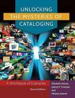 Unlocking the Mysteries of Cataloging: A Workbook of Examples by Elizabeth Haynes, Joanna F. Fountain, Michele Zwierski (Paperback, 2015)
