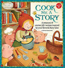 Cook Me a Story: A Treasury of Stories and Recipes Inspired by Classic Fairy Tales by Bryan Kozlowski (Hardback, 2016)
