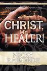 Christ, My Healer! by Nicky Raiborde (Paperback / softback, 2010)