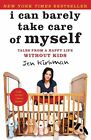 I Can Barely Take Care of Myself Tales From a Happy Life Without Kids Paperback – 1 May 2014