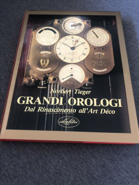 NORBERT TIEGER - GRANDI OROLOGI Dal Rinascimento all'Art Déco Ed. Idealibri 1990