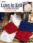 Love to Knit Dishcloths (Leisure Arts #3676) by Leisure Arts (Hardback, 2004)