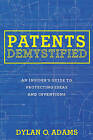 Patents Demystified: An Insider's Guide to Protecting Ideas and Inventions by Dylan O. Adams (Paperback, 2015)