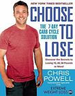 Choose to Lose : The 7-Day Carb Cycle Solution by Chris Powell (2013, Paperback)