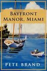 Bayfront Manor Miami 9781438995915 by Pete BRAND Paperback