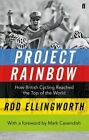 Project Rainbow: How British Cycling Reached the Top of the World by Rod Ellingworth (Paperback, 2014)
