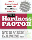 The Hardness Factor: How to Achieve Your Best Health and Sexual Fitness at Any Age by Steven Lamm (Paperback, 2005)