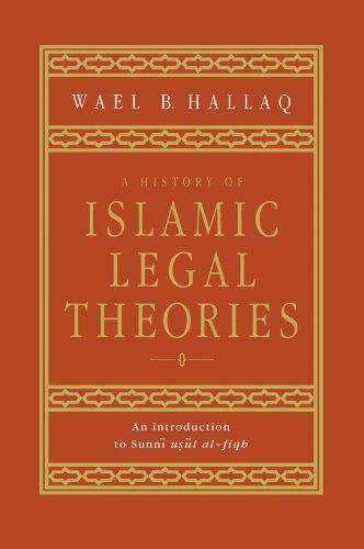 A History Of Islamic Legal Theories: an Introduction To Sunni Usul Al-Fiqh By Ha