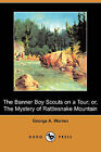 The Banner Boy Scouts on a Tour; Or, the Mystery of Rattlesnake Mountain (Dodo Press) by George A Warren (Paperback / softback, 2009)