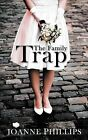 The Family Trap by Joanne Phillips (Paperback, 2013)