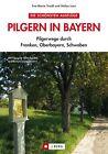 Pilgern in Bayern von Stefan Lenz und Eva-Maria Troidl (2013, Gebundene Ausgabe)