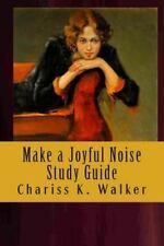 Make a Joyful Noise by Chariss K. Walker (2012, Paperback, Study Guide)