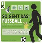 So geht das! Fußball von Gabriela Scolik und Karin Dreher (2016, Taschenbuch)
