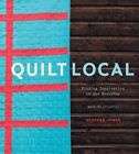 Quilt Local: Finding Inspiration in the Everyday (with 40 Projects) by Heather Jones (Hardback, 2015)