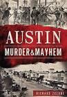 Austin Murder & Mayhem by Richard Zelade (Paperback, 2015)