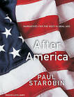 After America: Narratives for the Next Global Age by Paul Starobin (CD-Audio, 2009)