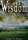The Wisdom of Wallace D. Wattles II - Including: The Purpose Driven Life, the Law of Attraction & the Law of Opulence by Wallace D Wattles (Hardback, 2007)