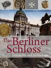 Das Berliner Schloss von Matthias Wemhoff und Michael Malliaris (2016, Gebundene Ausgabe)