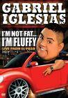 Gabriel Iglesias I'm Not Fat I'm Fluf 0097368945845 DVD Region 1